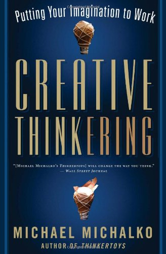 Creative Thinkering Putting Your Imagination to Work  2011 edition cover