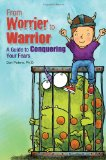 From Worrier to Warrior A Guide to Conquering Your Fears  2013 9781935067245 Front Cover