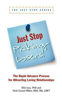 Just Stop Picking Losers! The Rapid Advance Process for Attracting Loving Relationships  2011 9781936268245 Front Cover