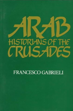 Arab Historians of the Crusades   1984 (Reprint) edition cover