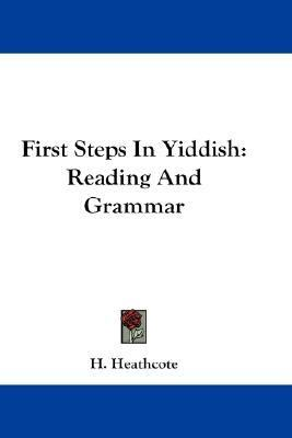 First Steps in Yiddish : Reading and Grammar N/A 9780548166246 Front Cover
