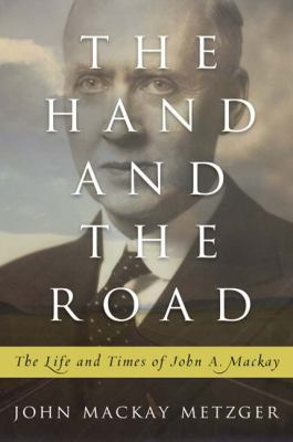 Hand and the Road The Life and Times of John A. Mackay  2009 9780664235246 Front Cover