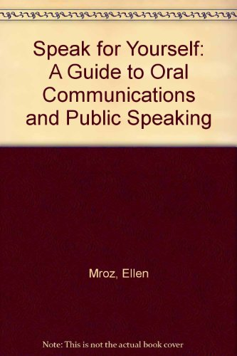 Speak for Yourself: A Guide to Oral Communications and Public Speaking 2nd 2010 (Revised) 9780757580246 Front Cover
