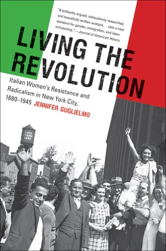Living the Revolution Italian Women's Resistance and Radicalism in New York City, 1880-1945  2012 edition cover