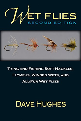 Wet Flies Tying and Fishing Soft-Hackles, Flymphs, Winged Wets, and All-Fur Wet Flies 2nd 2015 (Revised) edition cover