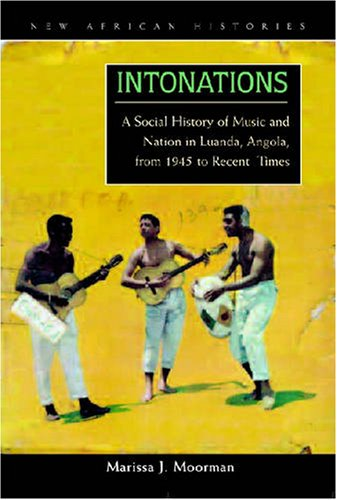 Intonations A Social History of Music and Nation in Luanda, Angola, from 1945 to Recent Times  2008 edition cover
