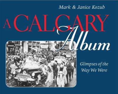 Calgary Album Glimpses of the Way We Were  2001 9780888822246 Front Cover