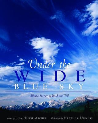 Under the Wide Blue Sky Alberta Stories to Read and Tell  2005 9780889953246 Front Cover