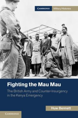 Fighting the Mau Mau The British Army and Counter-Insurgency in the Kenya Emergency  2012 edition cover