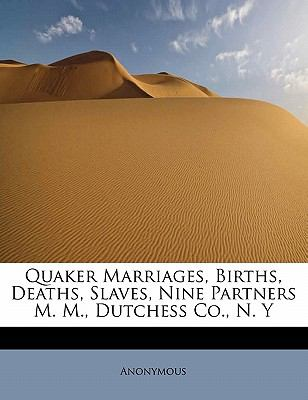 Quaker Marriages, Births, Deaths, Slaves, Nine Partners M M , Dutchess Co , N Y N/A 9781115097246 Front Cover