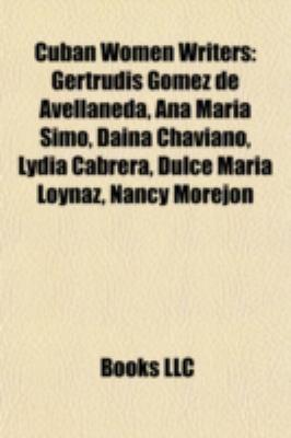 Cuban Women Writers : Gertrudis Gómez de Avellaneda, Ana María Simo, Daína Chaviano, Lydia Cabrera, Dulce María Loynaz, Nancy Morejón N/A edition cover
