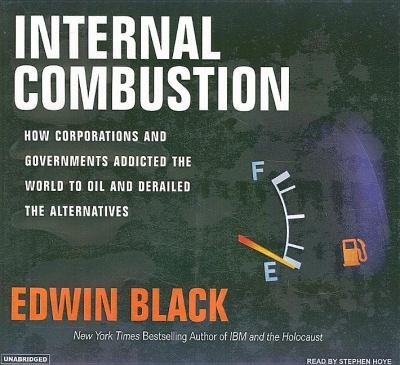 Internal Combustion: How Corporations and Governments Addicted the World to Oil and Subverted the Alternatives, Library Edition  2006 9781400133246 Front Cover