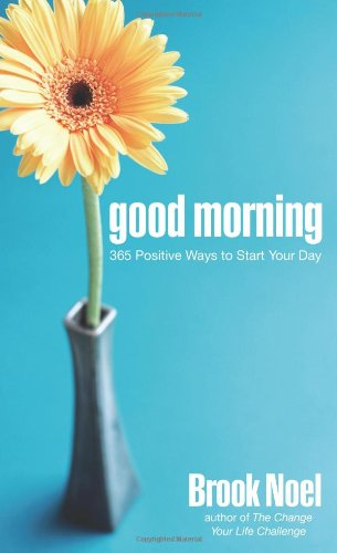 Good Morning 365 Positive Ways to Start Your Day N/A 9781402212246 Front Cover
