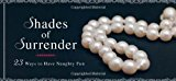 Shades of Surrender 23 Ways to Have Naughty Fun N/A 9781402283246 Front Cover