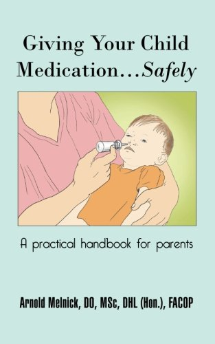 Giving Your Child Medication... Safely A Practical Handbook for Parents  2011 9781491830246 Front Cover