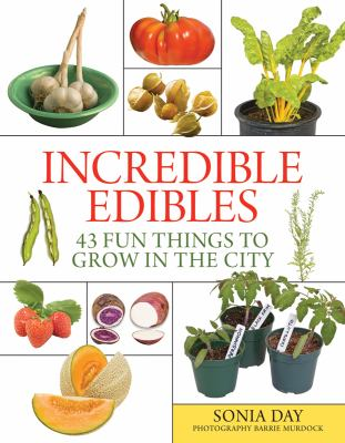 Incredible Edibles 43 Fun Things to Grow in the City  2010 9781554076246 Front Cover