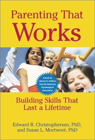 Parenting That Works Building Skills That Last a Lifetime  2002 edition cover
