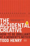 Accidental Creative How to Be Brilliant at a Moment's Notice  2013 edition cover