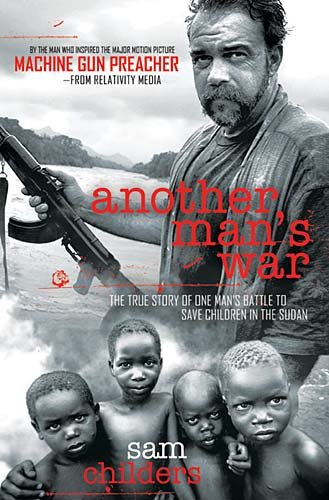 Another Man's War The True Story of One Man's Battle to Save Children in the Sudan  2011 edition cover