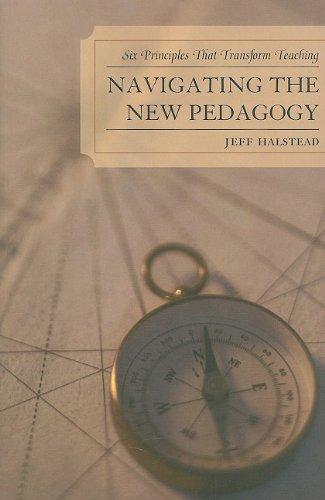 Navigating the New Pedagogy Six Principles that Transform Teaching  2011 edition cover