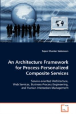 An Architecture Framework for Process-personalized Composite Services:   2008 edition cover