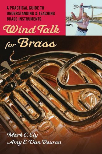Wind Talk for Brass A Practical Guide to Understanding and Teaching Brass Instruments  2009 edition cover