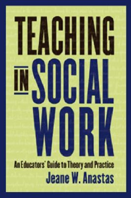 Teaching in Social Work An Educators' Guide to Theory and Practice  2010 9780231115247 Front Cover