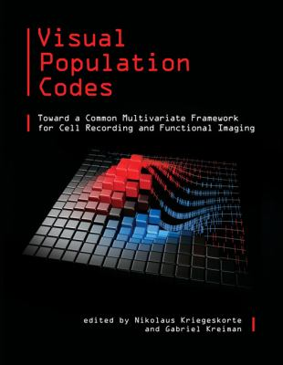 Visual Population Codes Towards a Common Multivariate Framework for Cell Recording and Functional Imaging  2011 9780262016247 Front Cover