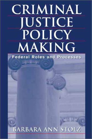 Criminal Justice Policy Making Federal Roles and Processes  2001 9780275973247 Front Cover