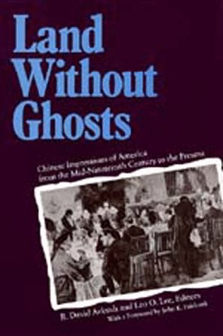 Land Without Ghosts Chinese Impressions of America from the Mid-Nineteenth Century to the Present  1989 edition cover