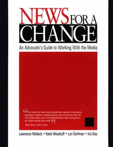 News for a Change An Advocate's Guide to Working with the Media  1999 9780761919247 Front Cover