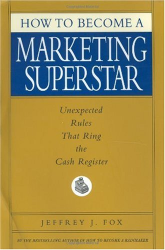 How to Become a Marketing Superstar Unexpected Rules That Ring the Cash Register  2003 edition cover