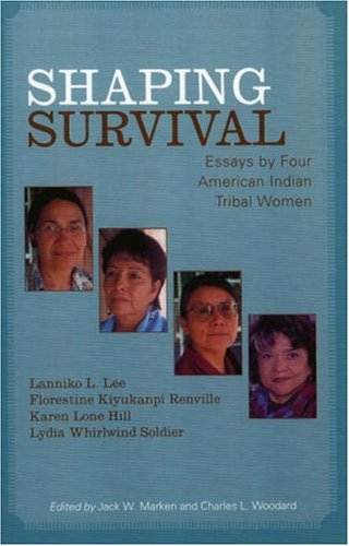 Shaping Survival Essays by Four American Indian Tribal Women  2002 9780810857247 Front Cover