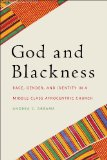 God and Blackness Race, Gender, and Identity in a Middle Class Afrocentric Church  2014 edition cover
