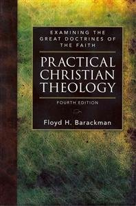 Practical Christian Theology: Examining the Great Doctrines of the Faith  2013 edition cover