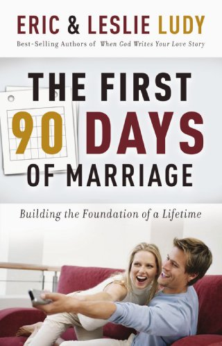 First 90 Days of Marriage Building the Foundation of a Lifetime  2006 9780849905247 Front Cover