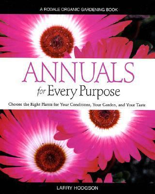 Annuals for Every Purpose Choose the Right Palnts for Your Conditons, Your Garden  2001 (Revised) 9780875968247 Front Cover