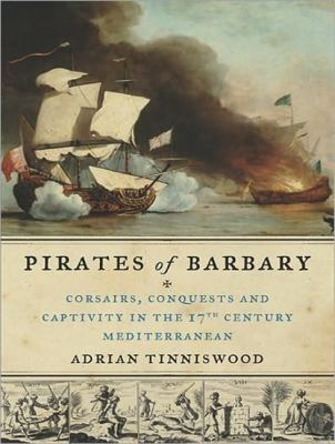 Pirates of Barbary: Corsairs, Conquests and Captivity in the Seventeenth-century Mediterranean, Library Edition  2010 9781400149247 Front Cover