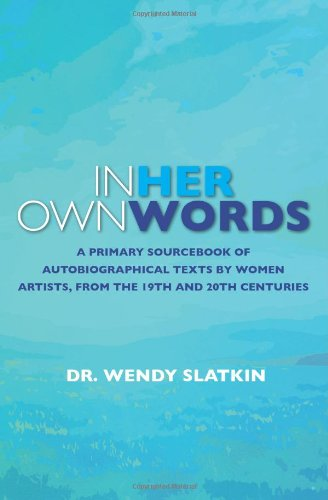 In Her Own Words A Primary Sourcebook of Autobiographical Texts by Women Artist in the 19th and 20th Centuries N/A edition cover