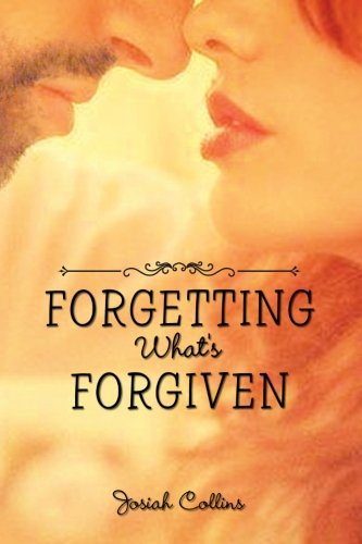 Forgetting What's Forgiven:   2013 9781483658247 Front Cover