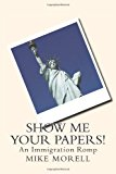 Show Me Your Papers! An Immigration Romp N/A 9781491284247 Front Cover