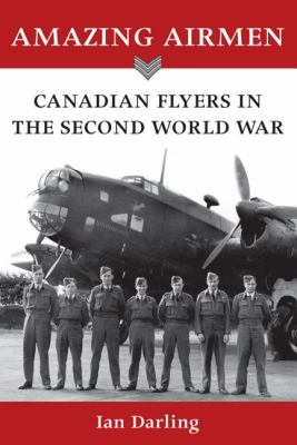Amazing Airmen Canadian Flyers in the Second World War  2009 9781554884247 Front Cover