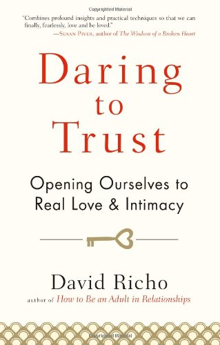 Daring to Trust Opening Ourselves to Real Love and Intimacy  2011 edition cover
