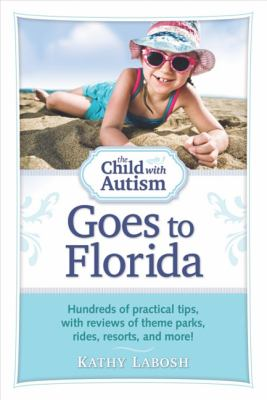 Child with Autism Goes to Florida Hundreds of Practical Tips, with Reviews of Theme Parks, Rides, Resorts, and More!  2011 9781935274247 Front Cover