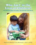 Who Am I in the Lives of Children? an Introduction to Early Childhood Education with Enhanced Pearson EText -- Access Card Package  10th 2016 9780134057248 Front Cover