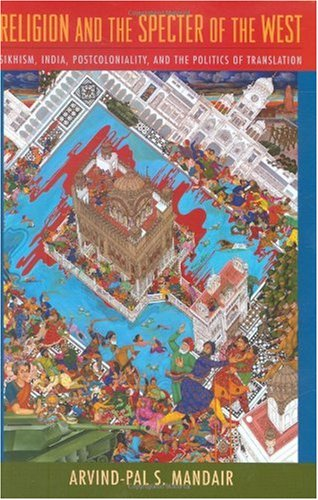 Religion and the Specter of the West Sikhism, India, Postcoloniality, and the Politics of Translation  2009 edition cover