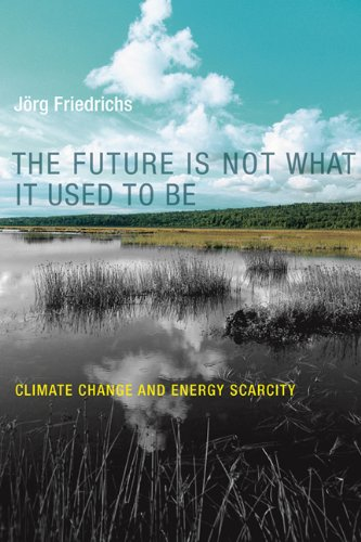 Future Is Not What It Used to Be Climate Change and Energy Scarcity  2013 9780262019248 Front Cover