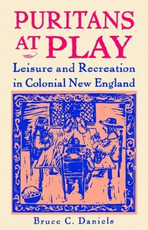 Puritans at Play Leisure and Recreation in Colonial New England 1st (Revised) 9780312161248 Front Cover