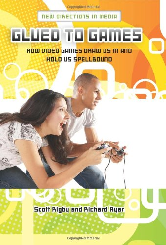 Glued to Games How Video Games Draw Us in and Hold Us Spellbound  2011 edition cover