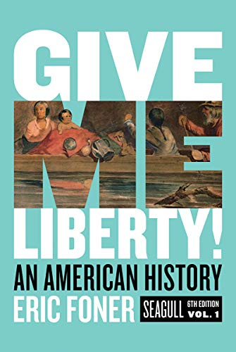 Cover art for Give Me Liberty! An American History, Vol. 1, 6th Edition